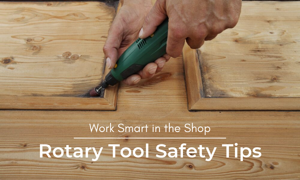 Work Smart in the Shop | Rotary Tool Safety Tips